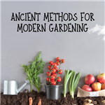 ancient methods for modern gardening